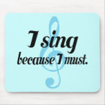 Canto porque debo regalo de la música alfombrillas de ratón