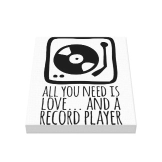"Canva ""All you need IS love… and record to player Canvas Print"