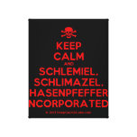 [Skull crossed bones] keep calm and schlemiel, schlimazel, hasenpfeffer incorporated!  Canvas Print