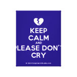 [Broken heart] keep calm and please don't cry  Canvas Print