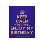 [Crown] keep calm y'all will enjoy my birthday  Canvas Print