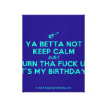[Electric guitar] ya betta not keep calm just turn tha fuck up it's my birthday!  Canvas Print