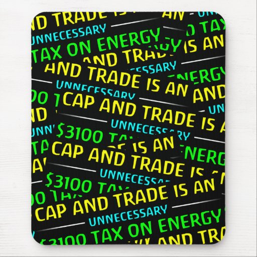 Cap And Trade Is A Tax Mouse Pads