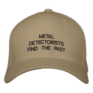 Cap:METAL DETECTORISTS FIND THE PAST Embroidered Baseball Cap