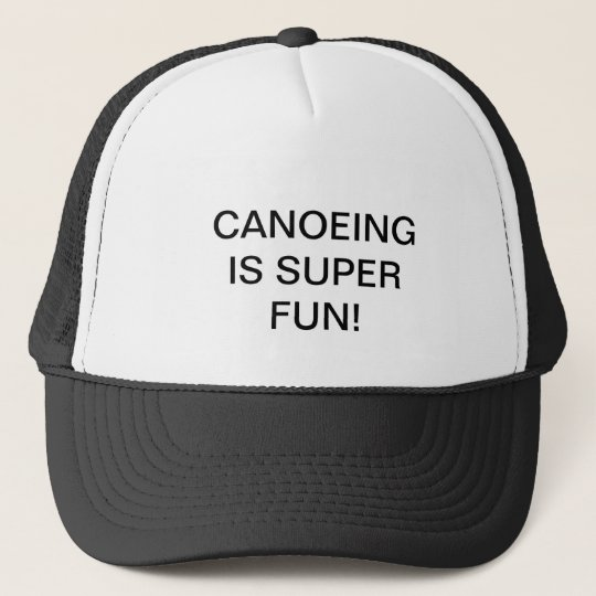 Cap with CANOEING IS SUPER FUN! on it.