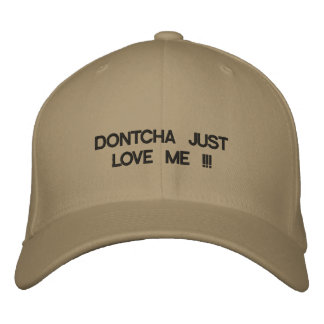 Cap with DONTCHA JUST LOVE ME !!! on it. Embroidered Hat