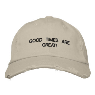 Cap with GOOD TIMES ARE GREAT! on it. Embroidered Hats