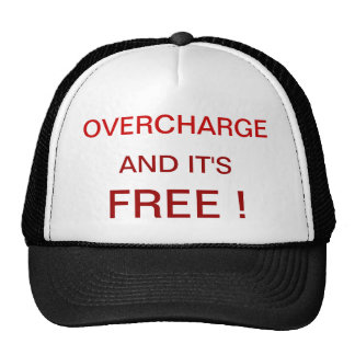 CAP with OVERCHARGE AND IT'S FREE! on it Trucker Hat