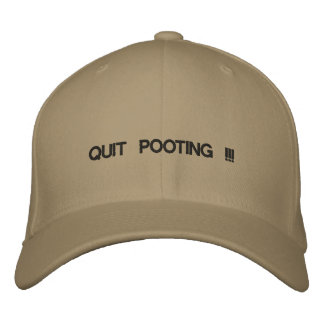 Cap with QUIT POOTING !!! on the front. Embroidered Baseball Cap