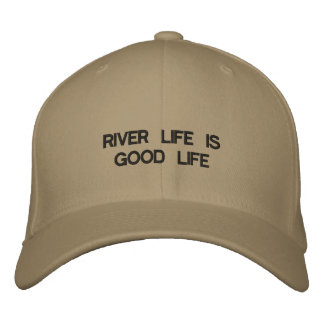 Cap with RIVER LIFE IS GOOD LIFE on the front of i Embroidered Baseball Cap