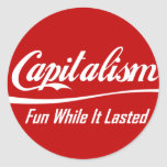 Capitalism - Fun While It Lasted Classic Round Sticker