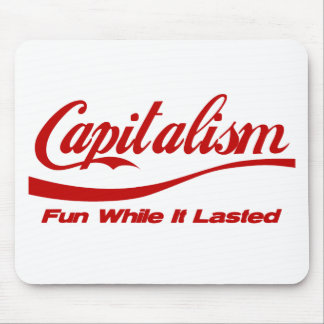 Capitalism - Fun While It Lasted Mouse Pad