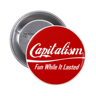 Capitalism: Fun While It Lasted Pinback Button