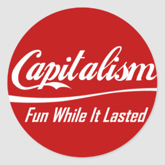 Capitalism - Fun While It Lasted Sticker