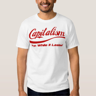 Capitalism: Fun While It Lasted T-shirt