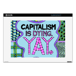 """Capitalism is Dying. Yay. Cynical Funny Activism Decals For 15"""" Laptops"""