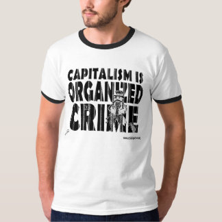 Capitalism is Organized Crime (b/w) T-Shirt
