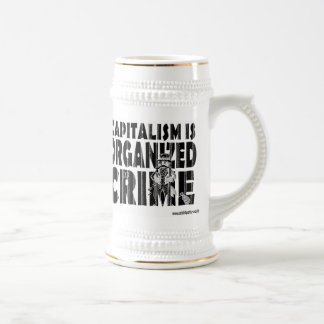 Capitalism is Organized Crime Beer Stein