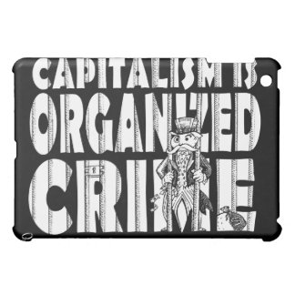 Capitalism is Organized Crime Case For The iPad Mini