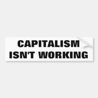 Capitalism Isn't Working Bumper Sticker