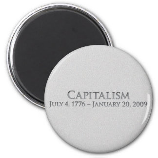 Capitalism  July 4, 1776 – January 20, 2009 2 Inch Round Magnet