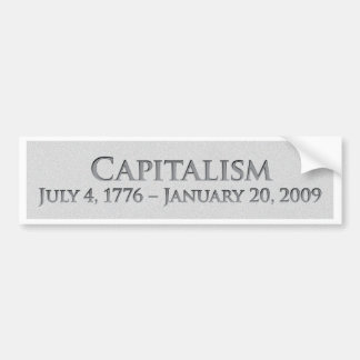 Capitalism  July 4, 1776 – January 20, 2009 Bumper Stickers