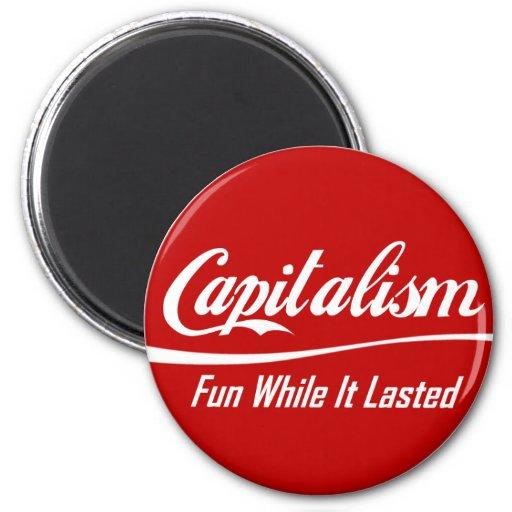 Capitalismo - diversión mientras que duró imán redondo 5 cm