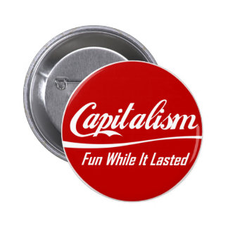 Capitalismo - diversión mientras que duró pin redondo 5 cm