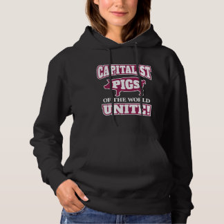 Capitalist Pigs of the World Unite Hoodie