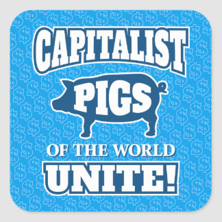 Capitalist Pigs of the World Unite Slogan Square Sticker