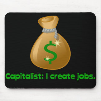 Capitalists create jobs mouse pads