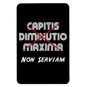 capitis diminutio maxima non serviam magnet