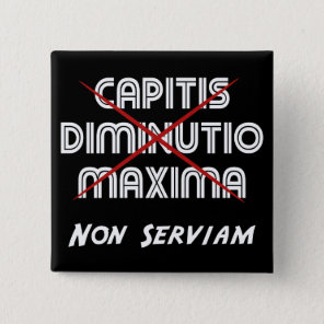 capitis diminutio maxima non serviam on black button
