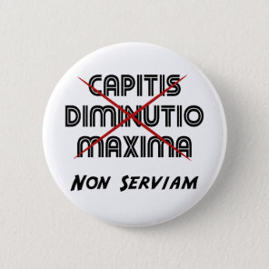 capitis diminutio maxima non serviam pinback button