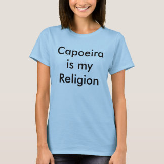 Capoeira is my Religion T-Shirt