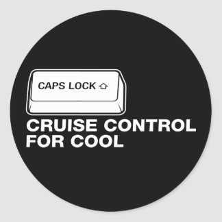 capslock - cruise control for cool classic round sticker