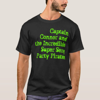 Captain Connor and the Incredible Super Sexy Pa... T-Shirt