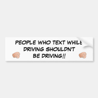 CAR BUMPER - PEOPLE WHO TEXT WHILE DRIVING BUMPER STICKER
