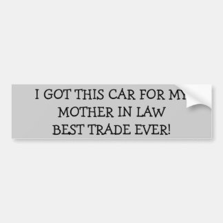 Car for Mother in Law? Best Trade Ever Bumper Sticker