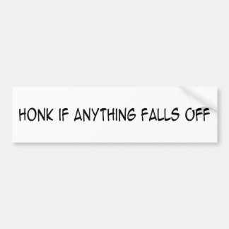 Car - Honk if anything falls off Bumper Sticker