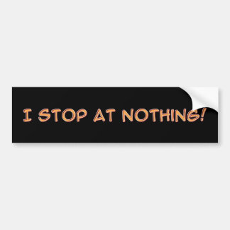 Car - I stop at nothing Bumper Stickers