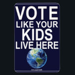 """Car Magnet- Vote Like Your Kids... (real earth) Magnet<br><div class=""""desc"""">I was jogging through a quiet Denver neighborhood one autumn day. The yards were full of leaves, Halloween decorations, and signs. Mostly political signs, but also the occasional &quot;Drive Like Your Kids Live Here&quot; sign. As I ran, my mind began amalgamating the two types of signs. At first, I chuckled...</div>"""