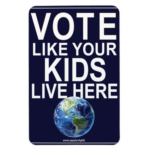 Car Magnet- Vote Like Your Kids... (real earth) Magnet