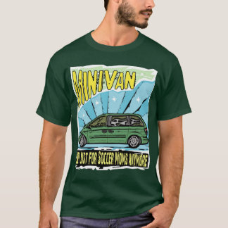 Car: Minivan Not Just For Soccer Moms T-Shirt