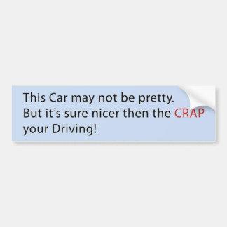 Car - Pretty car - crap Car Bumper Sticker