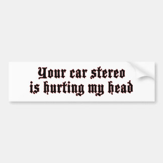 Car Stereo Hurting (quiet) bumper sticker