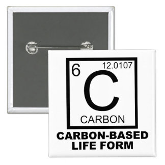 Carbon Based Life Form Funny Button Badge Pin