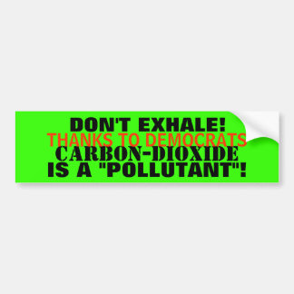 "Carbon-Dioxide - A ""POLLUTANT"" THAT YOU EXHALE! Bumper Sticker"