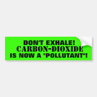 "Carbon-Dioxide - THE  ""POLLUTANT""  YOU EXHALE! Bumper Sticker"