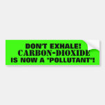 "Carbon-Dioxide - THE  ""POLLUTANT""  YOU EXHALE! Car Bumper Sticker"